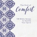 The God of Comfort: 100 Bible Verses to Soothe Your Spirit Audiobook