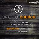 Barefoot Church: Serving the Least in a Consumer Culture, Brandon Hatmaker