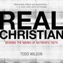 Real Christian: Bearing the Marks of Authentic Faith, Todd A. Wilson, Van Tracy