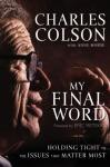 My Final Word: Holding Tight to the Issues that Matter Most, Charles W. Colson