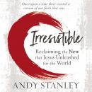 Irresistible: Reclaiming the New that Jesus Unleashed for the World, Andy Stanley