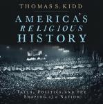 America's Religious History: Faith, Politics, and the Shaping of a Nation Audiobook