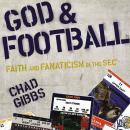God and Football: Faith and Fanaticism in the Southeastern Conference, Chad Gibbs