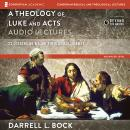 Theology of Luke and Acts: Audio Lectures: 23 Lessons on Major Theological Themes, Darrell L. Bock