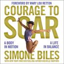 Courage to Soar: A Body in Motion, a Life in Balance, Simone Biles