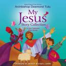 My Jesus Story Collection: 18 New Testament Bible Stories, Archbishop Desmond Tutu