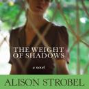 Weight of Shadows: A Novel, Alison Strobel, Emily Durante