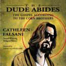Dude Abides: The Gospel According to the Coen Brothers, Cathleen Falsani
