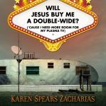 Will Jesus Buy Me a Double-Wide?: ('Cause I Need More Room for My Plasma TV), Karen Zacharias, Karen Spears Zacharias