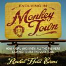 Evolving in Monkey Town: How a Girl Who Knew All the Answers Learned to Ask the Questions, Rachel Held Evans
