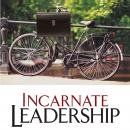 Incarnate Leadership: 5 Leadership Lessons from the Life of Jesus, Bill Robinson