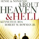 Sense and Nonsense about Heaven and Hell, Robert M. Bowman Jr., Kenneth D. Boa