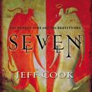 Seven: The Deadly Sins and the Beatitudes, Jeff V. Cook, Jeff Cook