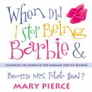 When Did I Stop Being Barbie and Become Mrs. Potato Head? Audiobook