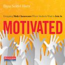 Motivated: Designing Math Classrooms Where Students Want to Join In Audiobook