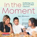 In the Moment: Conferring in the Elementary Math Classroom Audiobook