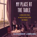 My Place at the Table: A Recipe for a Delicious Life in Paris Audiobook