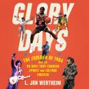Glory Days: The Summer of 1984 and the 90 Days That Changed Sports and Culture Forever Audiobook