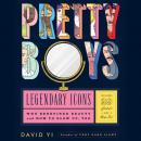 Pretty Boys: Legendary Icons Who Redefined Beauty (and How to Glow Up, Too) Audiobook