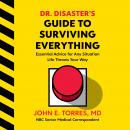 Dr. Disaster's Guide to Surviving Everything: Essential Advice for Any Situation Life Throws Your Wa Audiobook