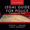 Legal Guide for Police: Constitutional Issues, Jeffery T Walker, Craig Hemmens