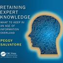 Retaining Expert Knowledge: What to Keep in an Age of Information Overload Audiobook