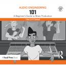 Audio Engineering 101: A Beginner's Guide to Music Production Audiobook