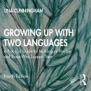 Growing Up with Two Languages: A Practical Guide for Multilingual Families and Those Who Support The Audiobook