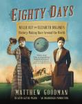 Eighty Days: Nellie Bly and Elizabeth Bisland's History-Making Race Around the World, Matthew Goodman