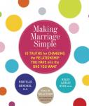 Making Marriage Simple: Ten Truths for Changing the Relationship You Have into the One You Want, Helen Lakelly Hunt, Harville Hendrix