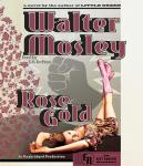 Rose Gold: An Easy Rawlins Mystery, Walter Mosley