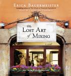 Lost Art of Mixing, Erica Bauermeister