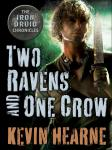 Two Ravens and One Crow: An Iron Druid Chronicles Novella, Kevin Hearne