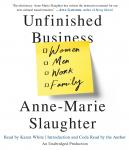 Unfinished Business: Women Men Work Family, Anne-Marie Slaughter