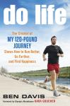 Do Life: The Creator of 'My 120-Pound Journey' Shows How to Run Better, Go Farther, and Find Happiness, Ben Davis