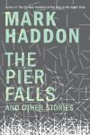 Pier Falls: And Other Stories, Mark Haddon