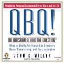 QBQ! The Question Behind the Question: Practicing Personal Accountability at Work and in Life, John G. Miller