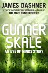 Gunner Skale: An Eye of Minds Story (The Mortality Doctrine), James Dashner