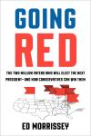 Going Red: The Two Million Voters Who Will Elect the Next President--and How Conservatives Can Win Them, Ed Morrissey