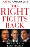 Right Fights Back: Playbook 2012 (POLITICO Inside Election 2012), Mike Allen, Evan Thomas