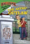 Ballpark Mysteries #4: The Astro Outlaw, David A. Kelly