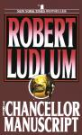 Chancellor Manuscript: A Novel, Robert Ludlum