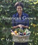 American Grown: The Story of the White House Kitchen Garden and Gardens Across America, Michelle Obama
