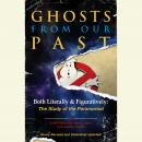 Ghosts from Our Past: Both Literally and Figuratively: The Study of the Paranormal, Erin Gilbert, Abby L. Yates, Andrew Shaffer