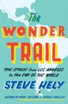 Wonder Trail: True Stories from Los Angeles to the End of the World, Steve Hely