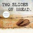 Two Slices of Bread: Interned in a Japanese concentration camp, then finding peace at last at the bo Audiobook