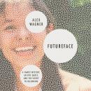 Futureface: A Family Mystery, an Epic Quest, and the Secret to Belonging Audiobook