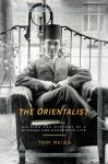 Orientalist: Solving the Mystery of a Strange and Dangerous Life, Tom Reiss