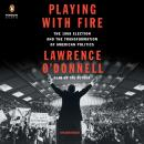Playing with Fire: The 1968 Election and the Transformation of American Politics, Lawrence O'Donnell