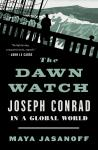 Dawn Watch: Joseph Conrad in a Global World, Maya Jasanoff